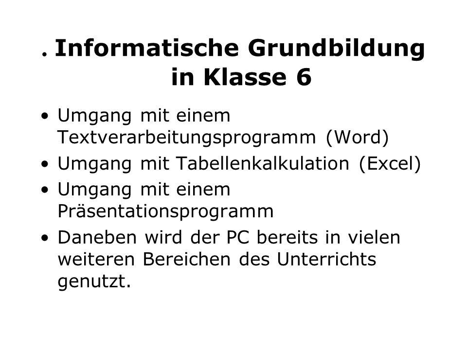 . Informatische Grundbildung in Klasse 6 Umgang mit einem Textverarbeitungsprogramm (Word) Umgang mit Tabellenkalkulation (Excel) Umgang mit einem Prä
