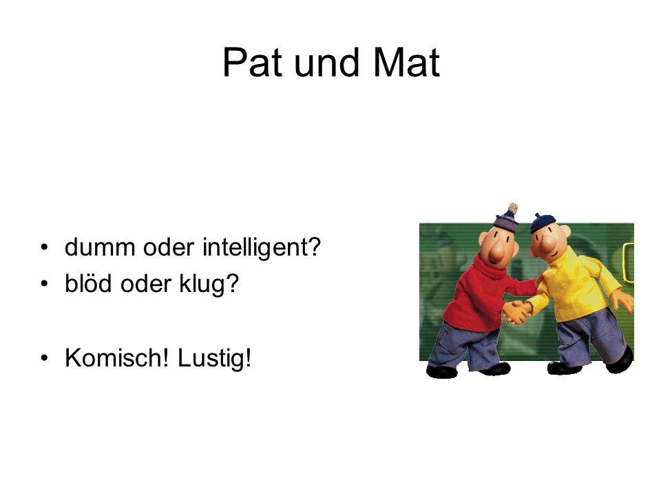 Pat und Mat dumm oder intelligent? blöd oder klug? Komisch! Lustig!