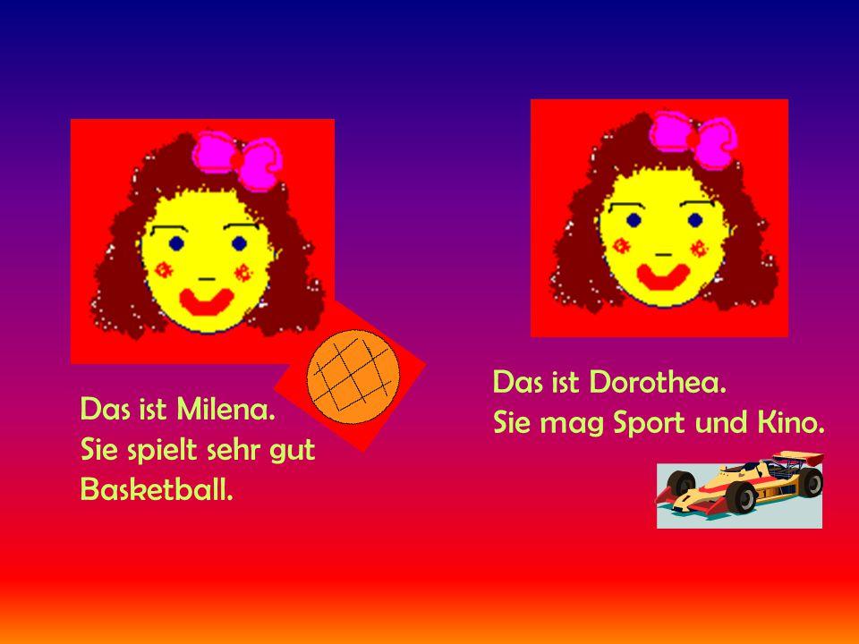 Das ist Milena. Sie spielt sehr gut Basketball. Das ist Dorothea. Sie mag Sport und Kino.