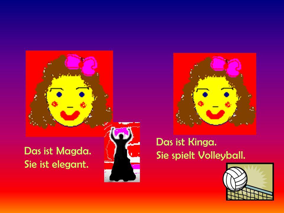 Das ist Magda. Sie ist elegant. Das ist Kinga. Sie spielt Volleyball.