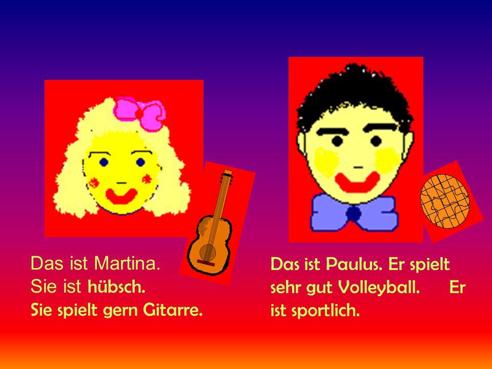 Das ist Lukas. Er mag Sport. Das ist Martina. Sie mag Diskos und tanzt gut.