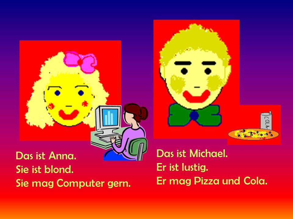 Das ist Anna. Sie ist blond. Sie mag Computer gern.