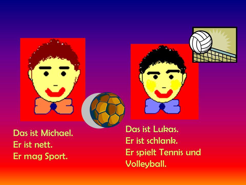 Das ist Michael. Er ist nett. Er mag Sport. Das ist Lukas.
