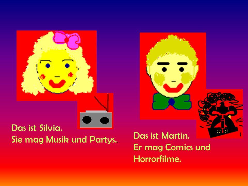 Das ist Silvia. Sie mag Musik und Partys.. Das ist Martin. Er mag Comics und Horrorfilme.