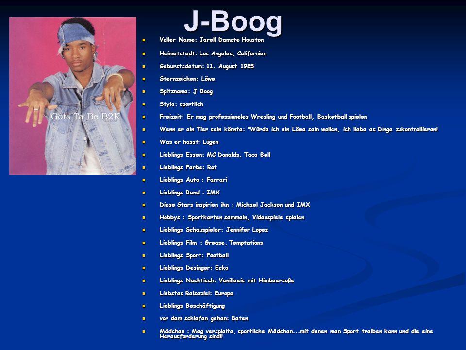 J-Boog Voller Name: Jarell Damote Houston Voller Name: Jarell Damote Houston Heimatstadt: Los Angeles, Californien Heimatstadt: Los Angeles, Californien Geburstsdatum: 11.