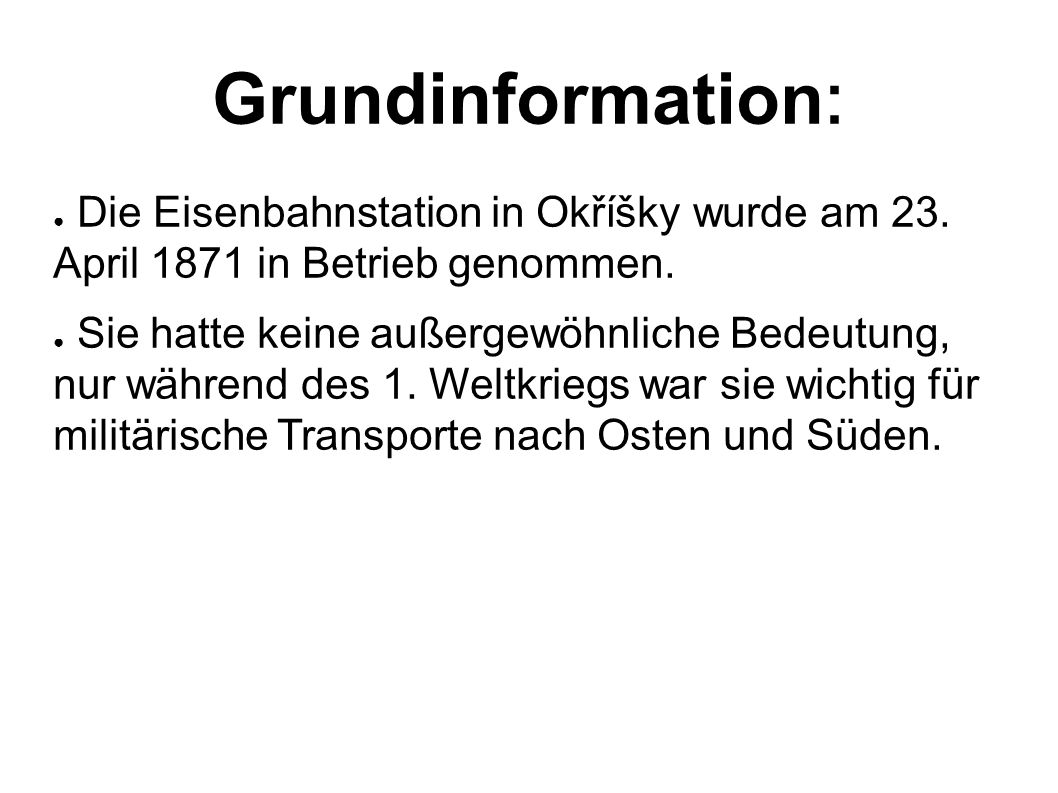 Grundinformation : ● Die Eisenbahnstation in Okříšky wurde am 23. April 1871 in Betrieb genommen. ● Sie hatte keine außergewöhnliche Bedeutung, nur wä
