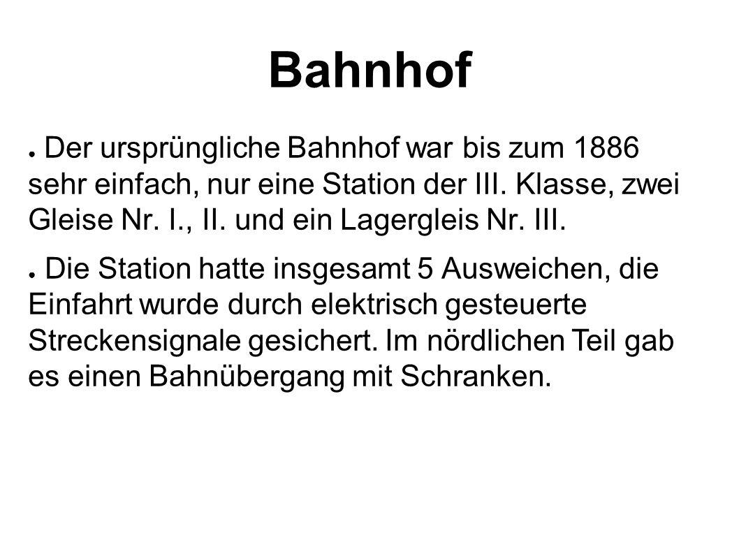 Bahnhof ● Der ursprüngliche Bahnhof war bis zum 1886 sehr einfach, nur eine Station der III.