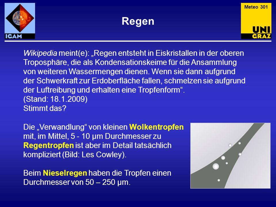 """Regen Meteo 301 Wikipedia meint(e): """"Regen entsteht in Eiskristallen in der oberen Troposphäre, die als Kondensationskeime für die Ansammlung von weit"""