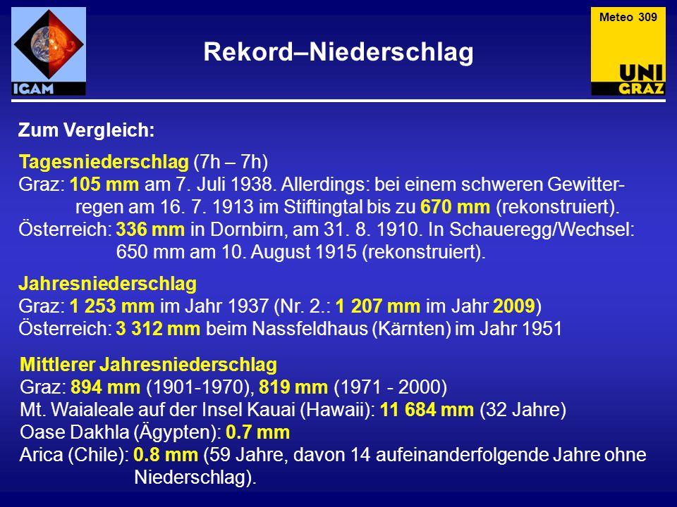 Rekord–Niederschlag Meteo 309 Zum Vergleich: Tagesniederschlag (7h – 7h) Graz: 105 mm am 7. Juli 1938. Allerdings: bei einem schweren Gewitter- regen