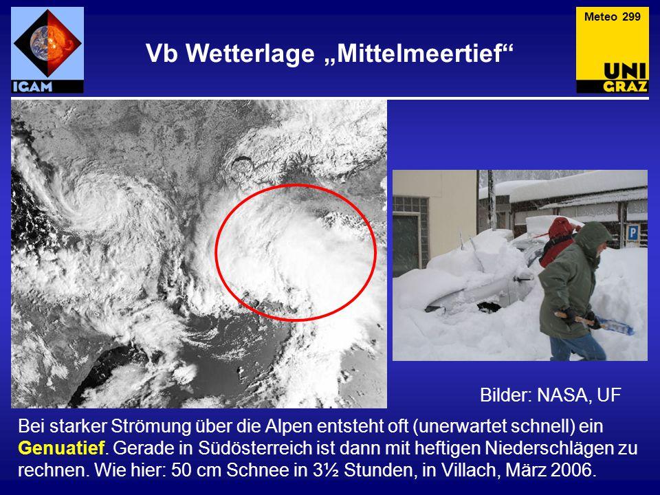 """Vb Wetterlage """"Mittelmeertief"""" Bilder: NASA, UF Bei starker Strömung über die Alpen entsteht oft (unerwartet schnell) ein Genuatief. Gerade in Südöste"""