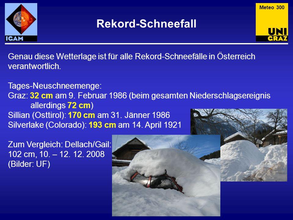 Rekord-Schneefall Genau diese Wetterlage ist für alle Rekord-Schneefälle in Österreich verantwortlich. Tages-Neuschneemenge: Graz: 32 cm am 9. Februar