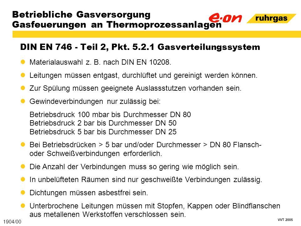 VVT 2005 Betriebliche Gasversorgung Gasfeuerungen an Thermoprozessanlagen DIN EN 746 - Teil 2, Pkt. 5.2.1 Gasverteilungssystem 1904/00 Materialauswahl