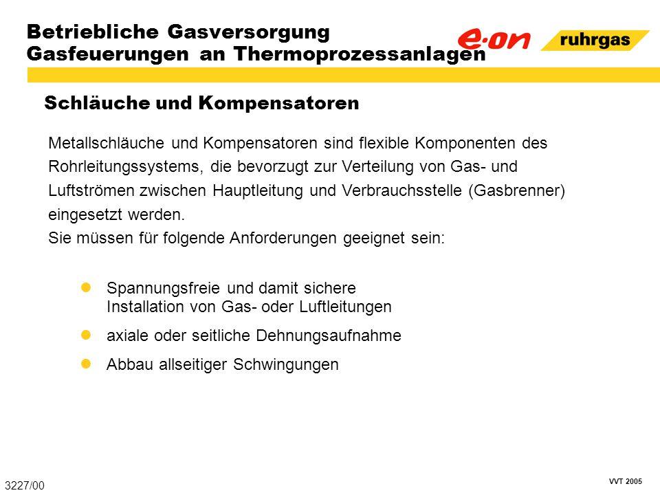 VVT 2005 Betriebliche Gasversorgung Gasfeuerungen an Thermoprozessanlagen Schläuche und Kompensatoren 3227/00 Spannungsfreie und damit sichere Install