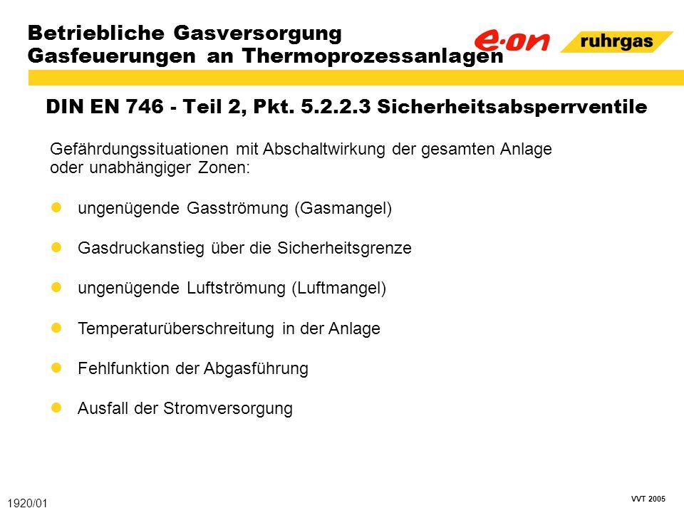 VVT 2005 Betriebliche Gasversorgung Gasfeuerungen an Thermoprozessanlagen DIN EN 746 - Teil 2, Pkt. 5.2.2.3 Sicherheitsabsperrventile 1920/01 Gefährdu