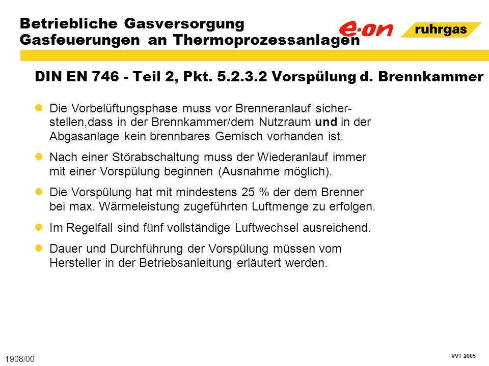 VVT 2005 Betriebliche Gasversorgung Gasfeuerungen an Thermoprozessanlagen DIN EN 746 - Teil 2, Pkt. 5.2.3.2 Vorspülung d. Brennkammer 1908/00 Die Vorb