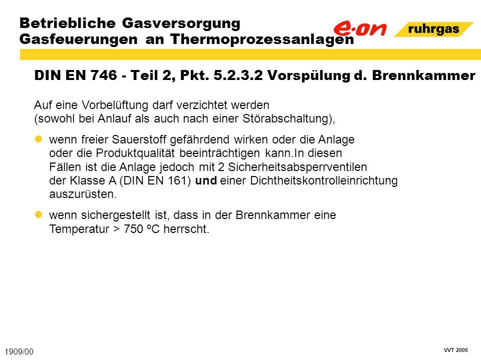 VVT 2005 Betriebliche Gasversorgung Gasfeuerungen an Thermoprozessanlagen DIN EN 746 - Teil 2, Pkt. 5.2.3.2 Vorspülung d. Brennkammer 1909/00 Auf eine