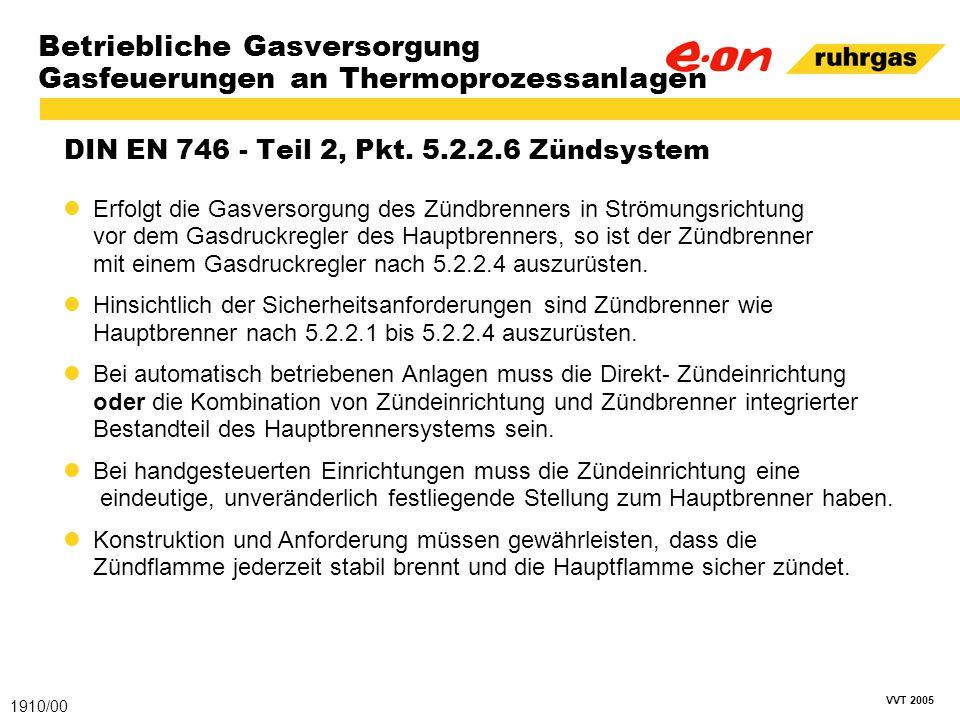 VVT 2005 Betriebliche Gasversorgung Gasfeuerungen an Thermoprozessanlagen DIN EN 746 - Teil 2, Pkt. 5.2.2.6 Zündsystem 1910/00 Erfolgt die Gasversorgu