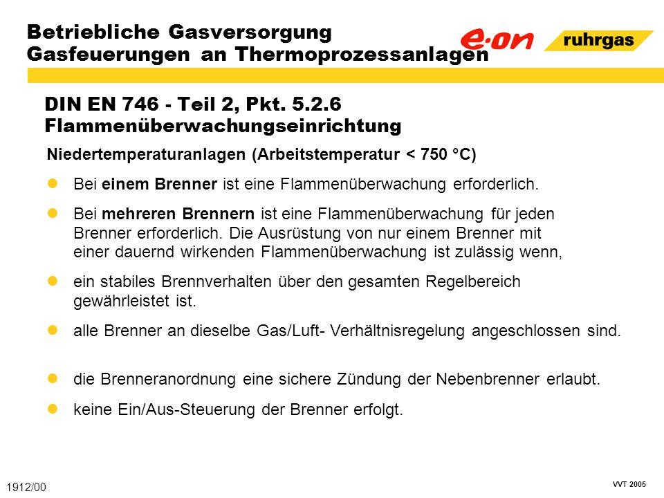 VVT 2005 Betriebliche Gasversorgung Gasfeuerungen an Thermoprozessanlagen DIN EN 746 - Teil 2, Pkt. 5.2.6 Flammenüberwachungseinrichtung 1912/00 Niede
