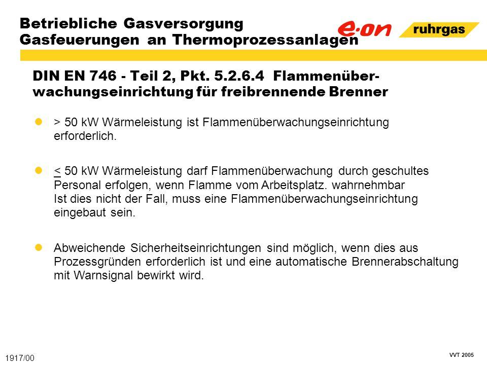 VVT 2005 Betriebliche Gasversorgung Gasfeuerungen an Thermoprozessanlagen DIN EN 746 - Teil 2, Pkt. 5.2.6.4 Flammenüber- wachungseinrichtung für freib