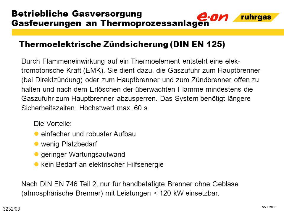 VVT 2005 Betriebliche Gasversorgung Gasfeuerungen an Thermoprozessanlagen Thermoelektrische Zündsicherung (DIN EN 125) 3232/03 Durch Flammeneinwirkung
