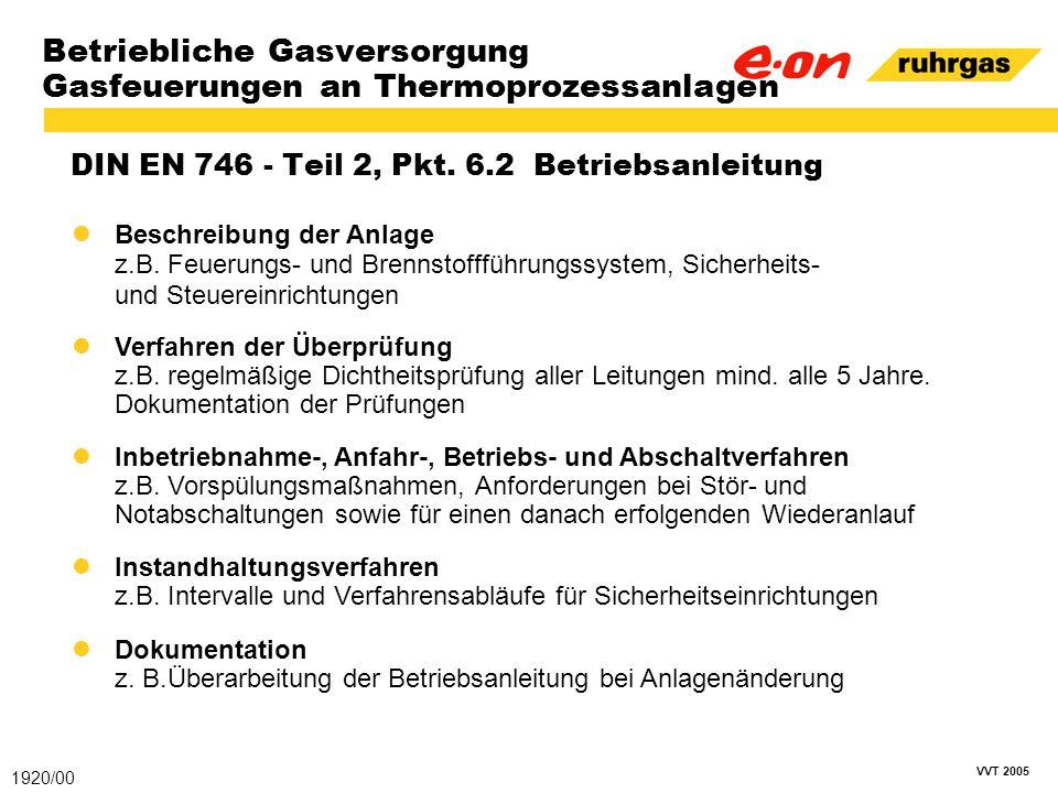 VVT 2005 Betriebliche Gasversorgung Gasfeuerungen an Thermoprozessanlagen DIN EN 746 - Teil 2, Pkt. 6.2 Betriebsanleitung 1920/00 Beschreibung der Anl