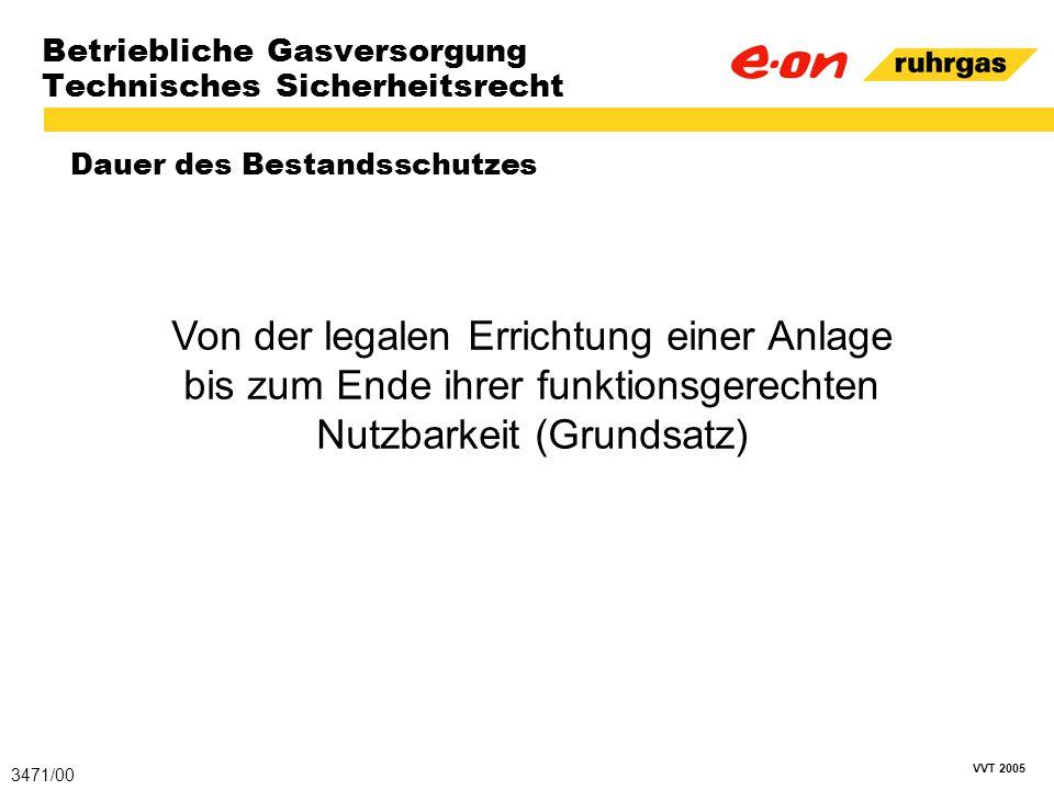 VVT 2005 Betriebliche Gasversorgung Technisches Sicherheitsrecht Dauer des Bestandsschutzes 3471/00 Von der legalen Errichtung einer Anlage bis zum En