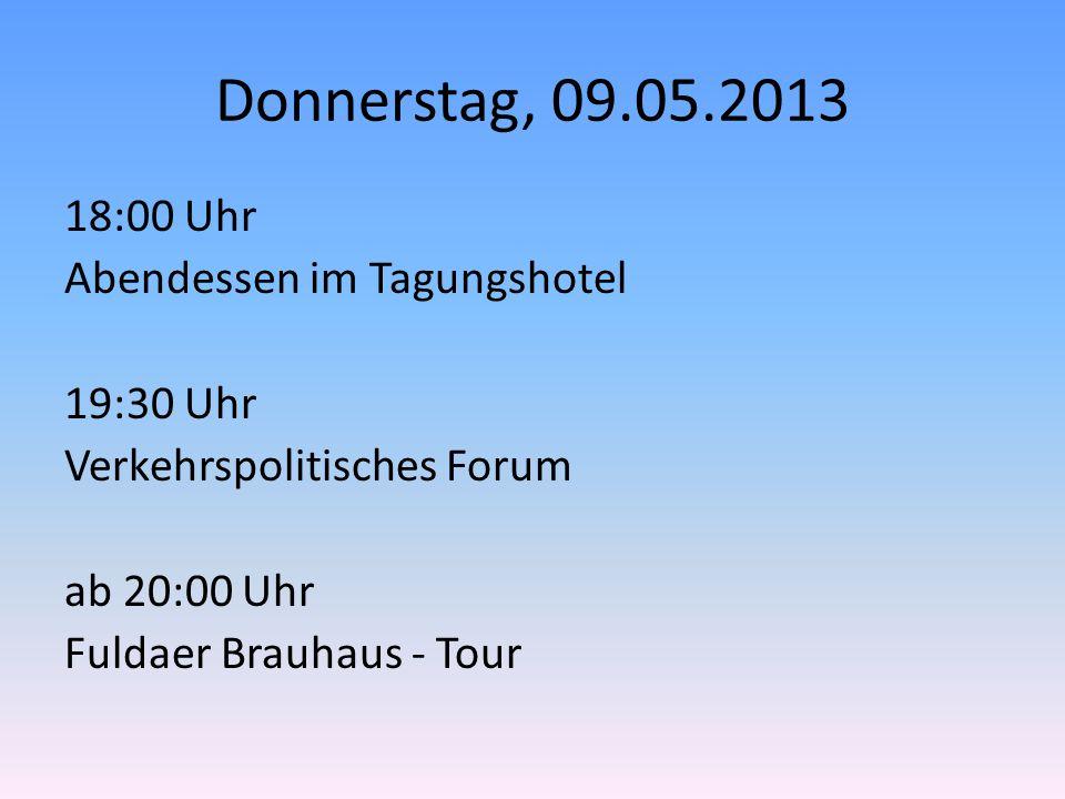 Donnerstag, 09.05.2013 18:00 Uhr Abendessen im Tagungshotel 19:30 Uhr Verkehrspolitisches Forum ab 20:00 Uhr Fuldaer Brauhaus - Tour