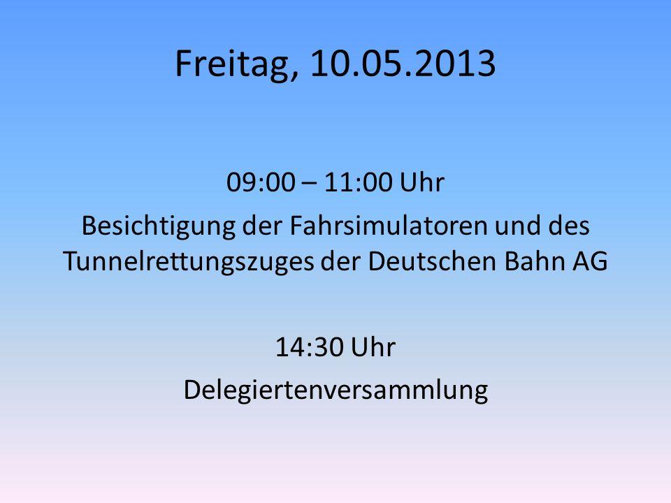 Freitag, 10.05.2013 09:00 – 11:00 Uhr Besichtigung der Fahrsimulatoren und des Tunnelrettungszuges der Deutschen Bahn AG 14:30 Uhr Delegiertenversammlung