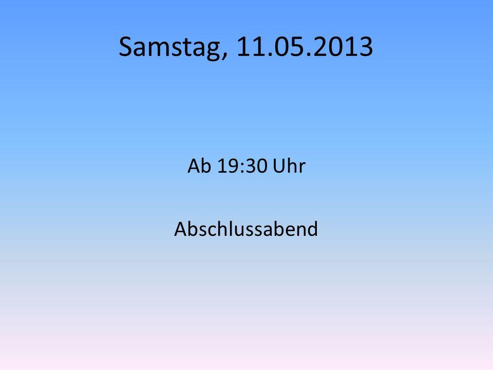 Samstag, 11.05.2013 Ab 19:30 Uhr Abschlussabend