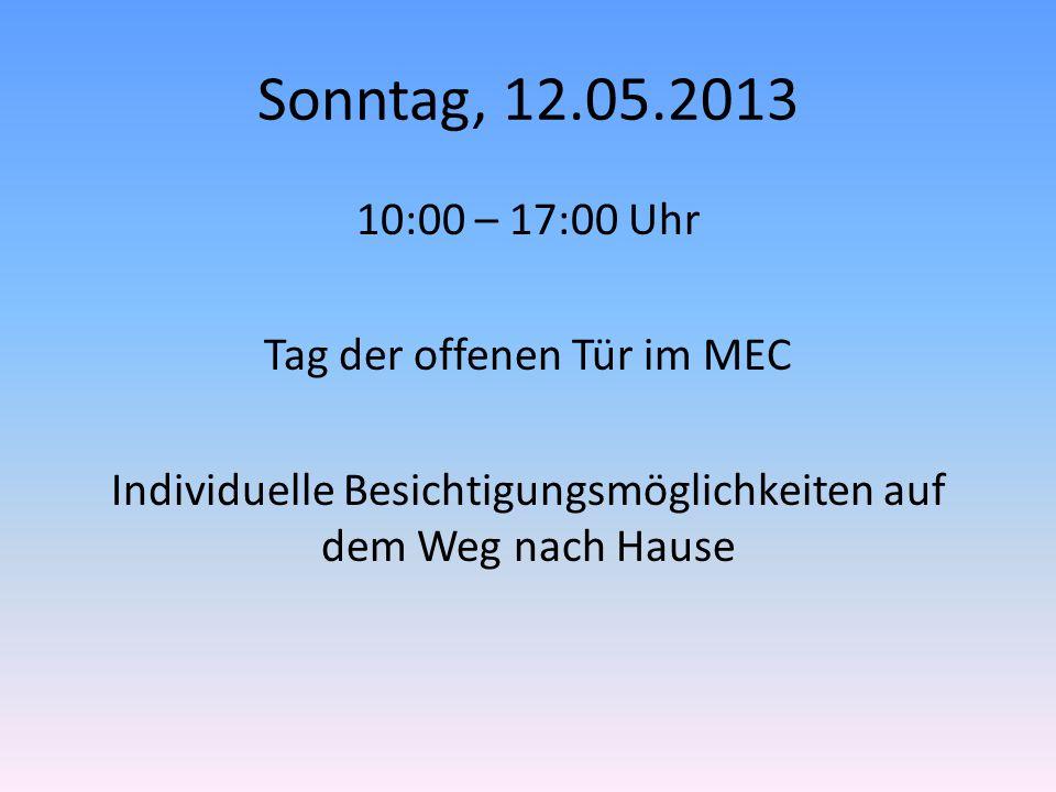 Sonntag, 12.05.2013 10:00 – 17:00 Uhr Tag der offenen Tür im MEC Individuelle Besichtigungsmöglichkeiten auf dem Weg nach Hause
