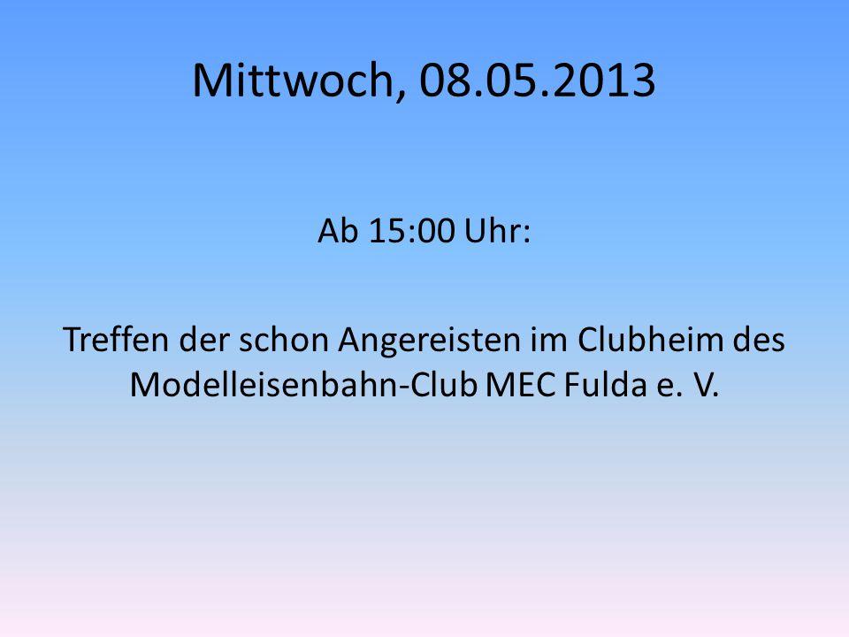 Mittwoch, 08.05.2013 Ab 15:00 Uhr: Treffen der schon Angereisten im Clubheim des Modelleisenbahn-Club MEC Fulda e.
