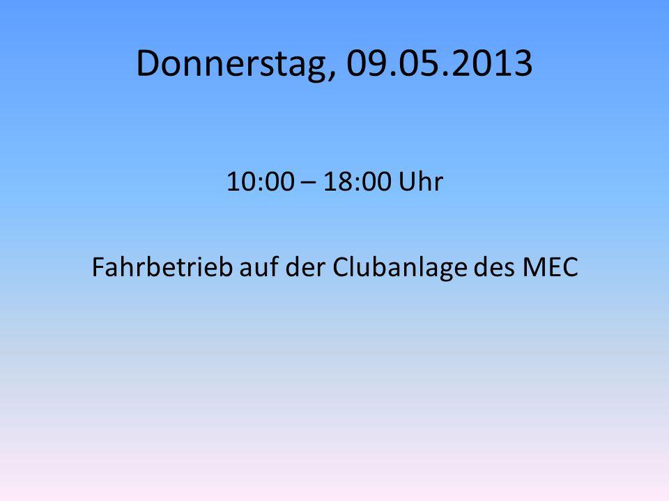 Donnerstag, 09.05.2013 10:00 – 18:00 Uhr Fahrbetrieb auf der Clubanlage des MEC