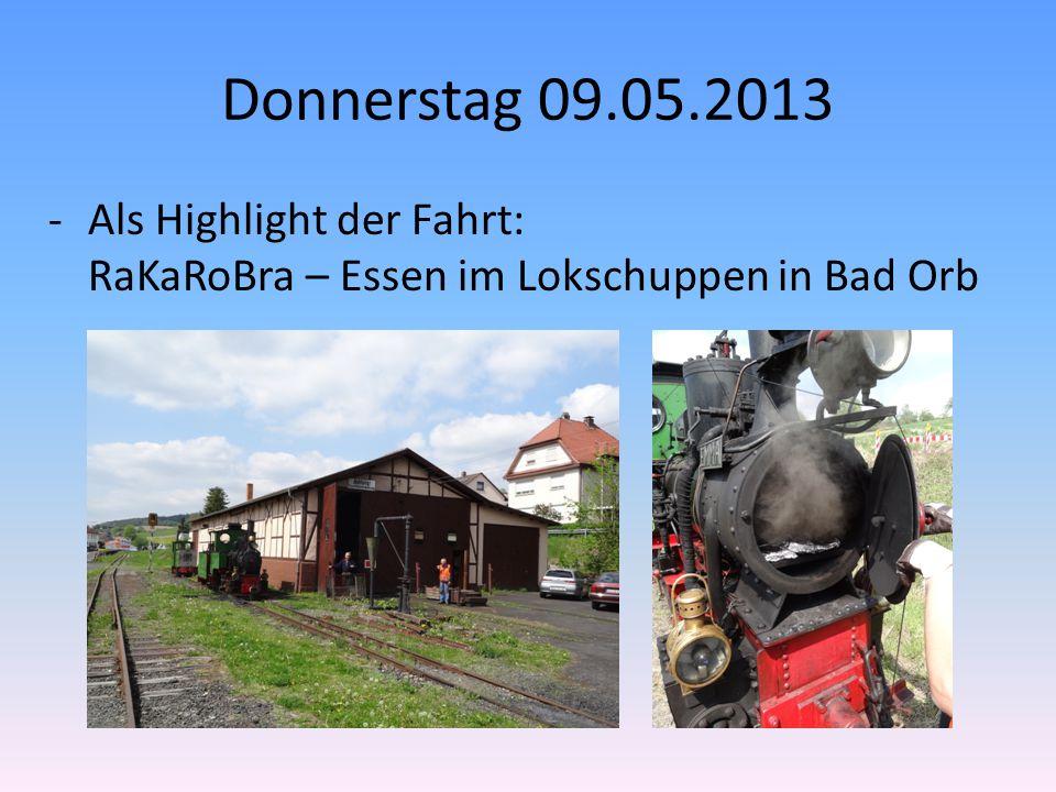 Donnerstag 09.05.2013 -Als Highlight der Fahrt: RaKaRoBra – Essen im Lokschuppen in Bad Orb