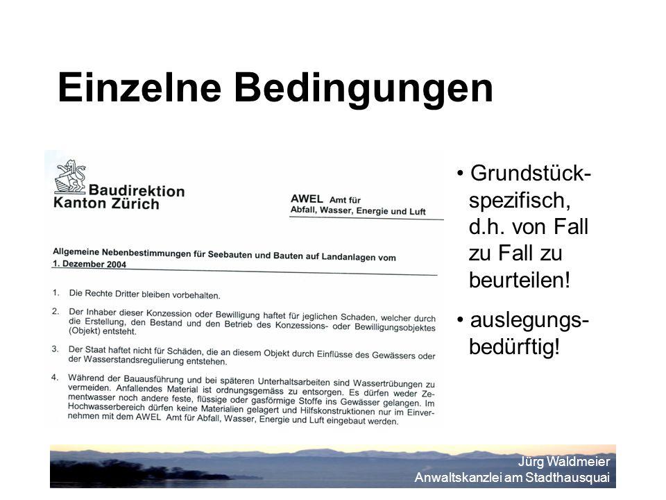 Jürg Waldmeier Anwaltskanzlei am Stadthausquai Einzelne Bedingungen Grundstück- spezifisch, d.h.