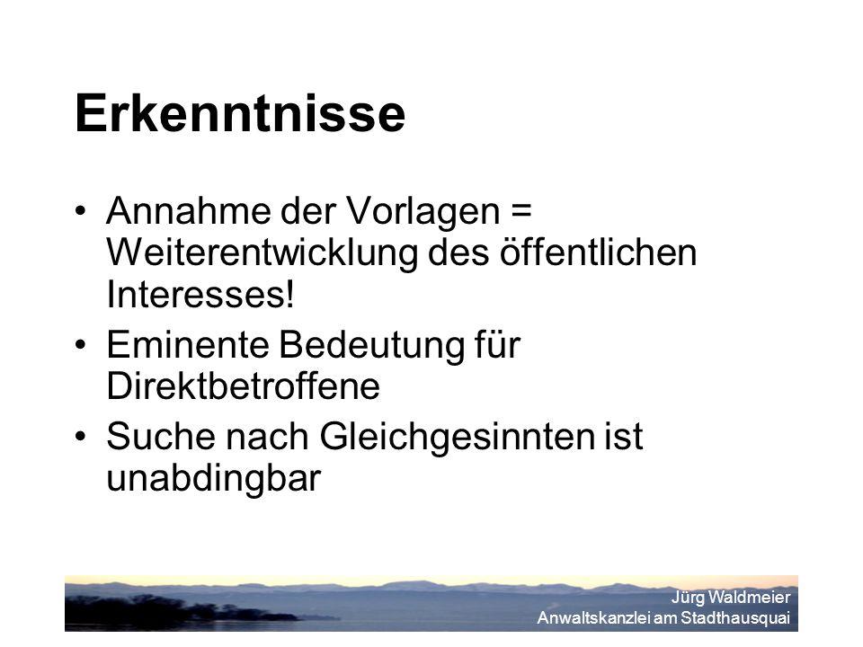 Jürg Waldmeier Anwaltskanzlei am Stadthausquai Erkenntnisse Annahme der Vorlagen = Weiterentwicklung des öffentlichen Interesses.