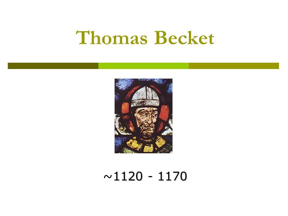 Thomas Becket 11201170 ~1120 - 1170