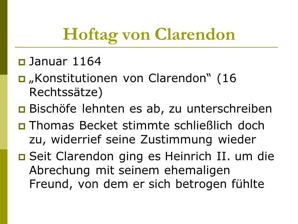 """Hoftag von Clarendon  Januar 1164  """"Konstitutionen von Clarendon"""" (16 Rechtssätze)  Bischöfe lehnten es ab, zu unterschreiben  Thomas Becket stimm"""