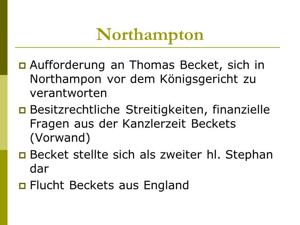Northampton  Aufforderung an Thomas Becket, sich in Northampon vor dem Königsgericht zu verantworten  Besitzrechtliche Streitigkeiten, finanzielle F