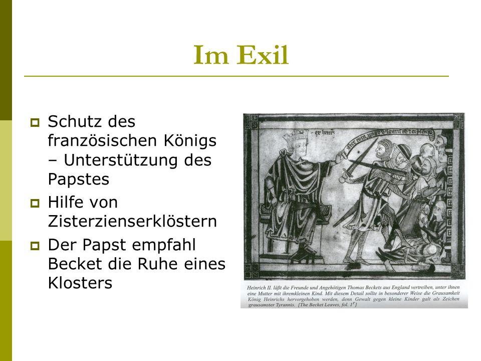 Im Exil  Schutz des französischen Königs – Unterstützung des Papstes  Hilfe von Zisterzienserklöstern  Der Papst empfahl Becket die Ruhe eines Klos