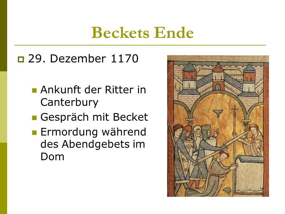 Beckets Ende  29. Dezember 1170 Ankunft der Ritter in Canterbury Gespräch mit Becket Ermordung während des Abendgebets im Dom
