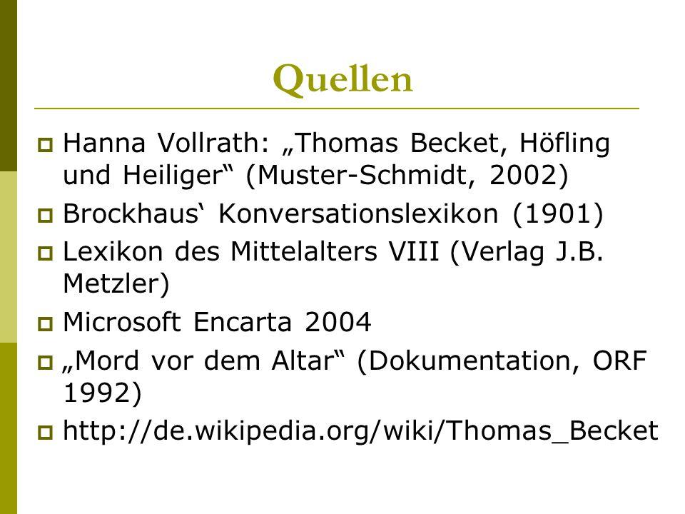 """Quellen  Hanna Vollrath: """"Thomas Becket, Höfling und Heiliger"""" (Muster-Schmidt, 2002)  Brockhaus' Konversationslexikon (1901)  Lexikon des Mittelal"""