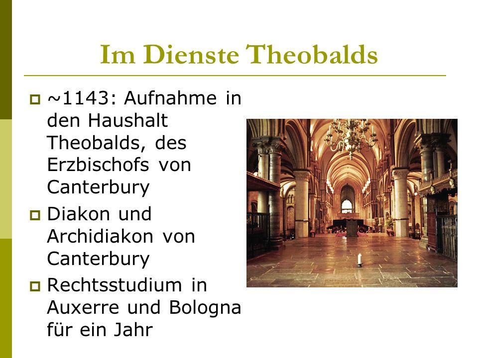 Im Dienste Theobalds  ~1143: Aufnahme in den Haushalt Theobalds, des Erzbischofs von Canterbury  Diakon und Archidiakon von Canterbury  Rechtsstudi