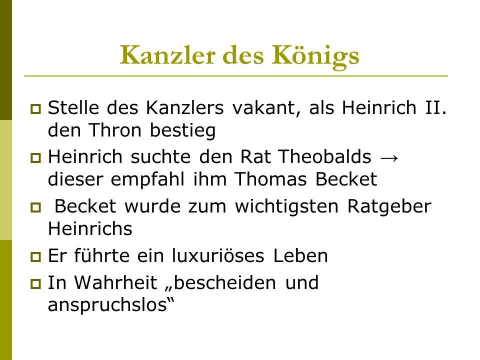 Kanzler des Königs  Stelle des Kanzlers vakant, als Heinrich II. den Thron bestieg  Heinrich suchte den Rat Theobalds → dieser empfahl ihm Thomas Be