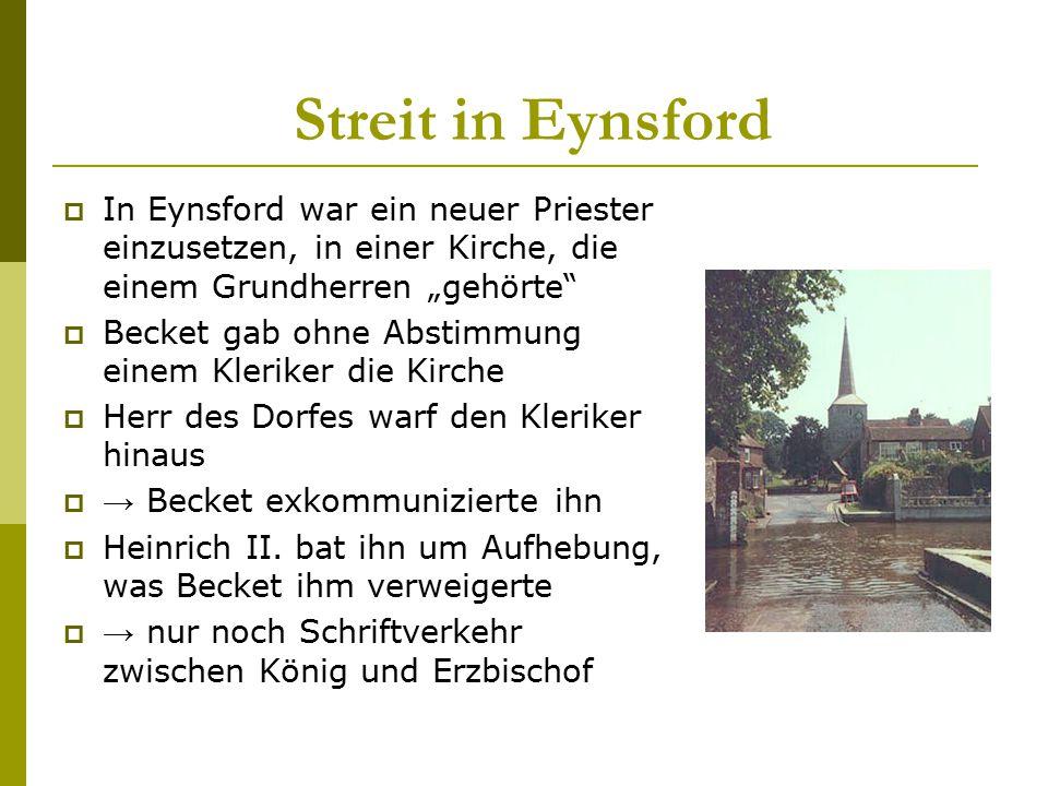 """Streit in Eynsford  In Eynsford war ein neuer Priester einzusetzen, in einer Kirche, die einem Grundherren """"gehörte""""  Becket gab ohne Abstimmung ein"""