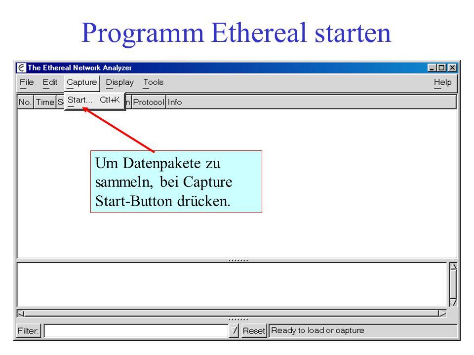 Programm Ethereal starten Um Datenpakete zu sammeln, bei Capture Start-Button drücken.