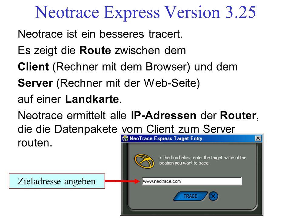 Neotrace Express Version 3.25 Neotrace ist ein besseres tracert. Es zeigt die Route zwischen dem Client (Rechner mit dem Browser) und dem Server (Rech