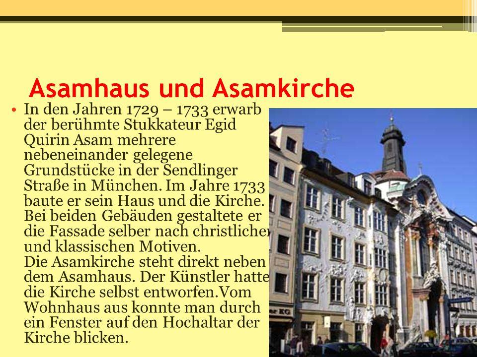 Asamhaus und Asamkirche In den Jahren 1729 – 1733 erwarb der berühmte Stukkateur Egid Quirin Asam mehrere nebeneinander gelegene Grundstücke in der Se