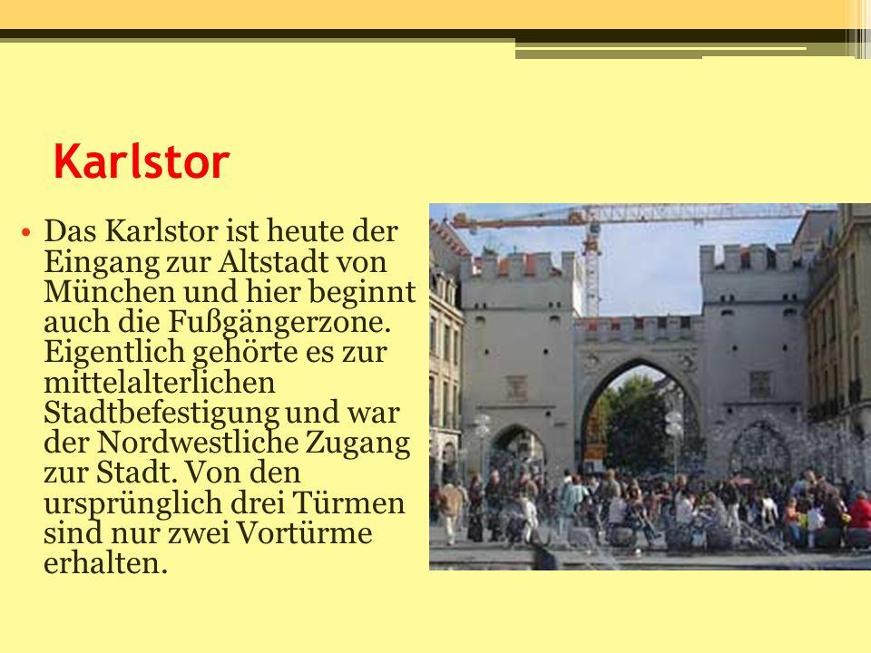 Karlstor Das Karlstor ist heute der Eingang zur Altstadt von München und hier beginnt auch die Fußgängerzone. Eigentlich gehörte es zur mittelalterlic