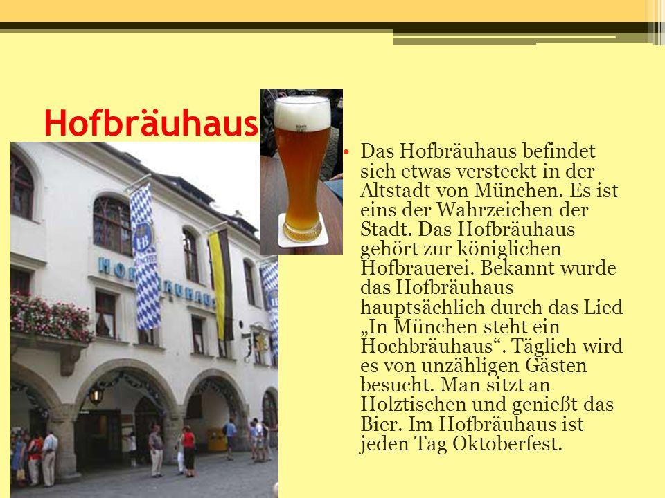 Hofbräuhaus Das Hofbräuhaus befindet sich etwas versteckt in der Altstadt von München. Es ist eins der Wahrzeichen der Stadt. Das Hofbräuhaus gehört z