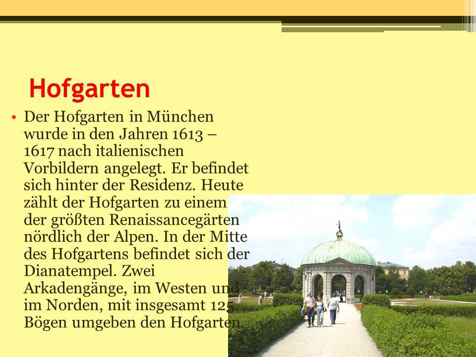 Hofgarten Der Hofgarten in München wurde in den Jahren 1613 – 1617 nach italienischen Vorbildern angelegt. Er befindet sich hinter der Residenz. Heute
